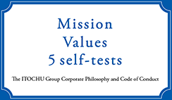 Mission Values 5 self-tests The ITOCHU Group Corporate Philosophy and Code of Conduct